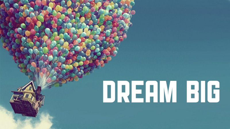 Dream large